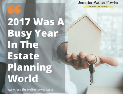 2017 Was A Busy Year In The Estate Planning World